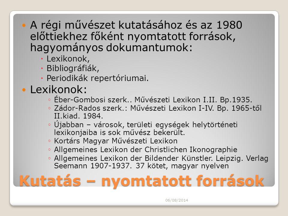 Kutatás – nyomtatott források A régi művészet kutatásához és az 1980 előttiekhez főként nyomtatott források, hagyományos dokumantumok:  Lexikonok, 
