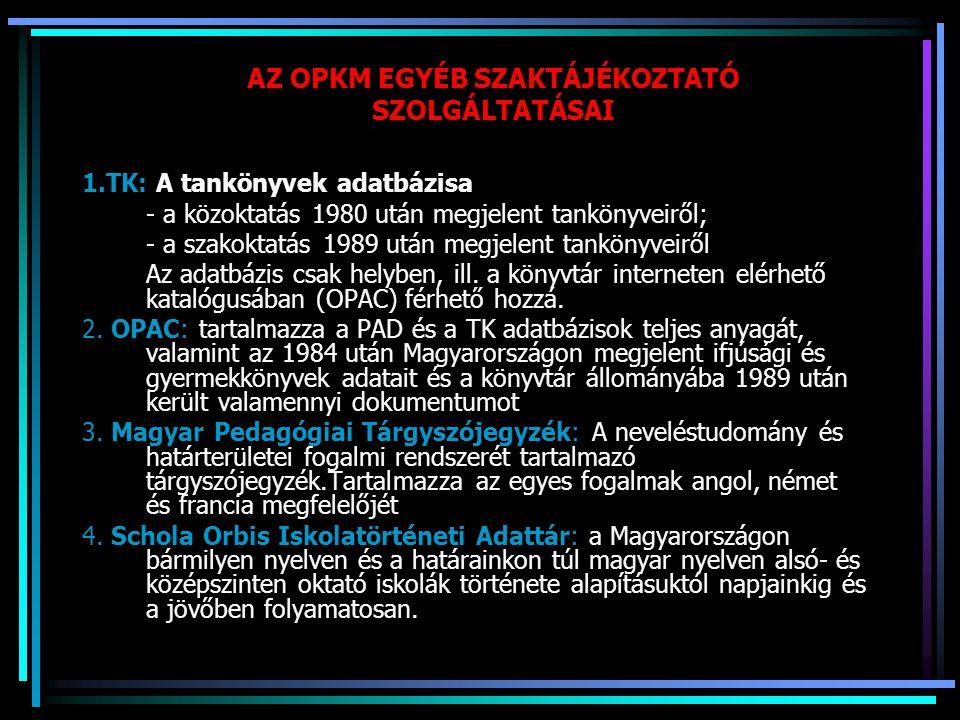 AZ OPKM EGYÉB SZAKTÁJÉKOZTATÓ SZOLGÁLTATÁSAI 1.TK: A tankönyvek adatbázisa - a közoktatás 1980 után megjelent tankönyveiről; - a szakoktatás 1989 után