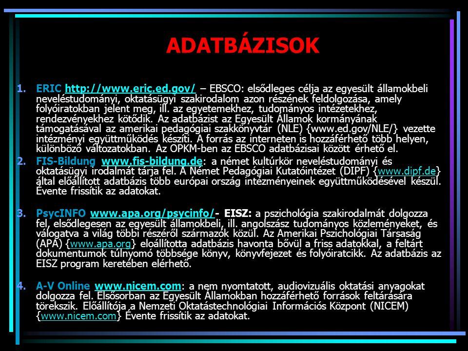 ADATBÁZISOK 1.ERIC http://www.eric.ed.gov/ – EBSCO: elsődleges célja az egyesült államokbeli neveléstudományi, oktatásügyi szakirodalom azon részének