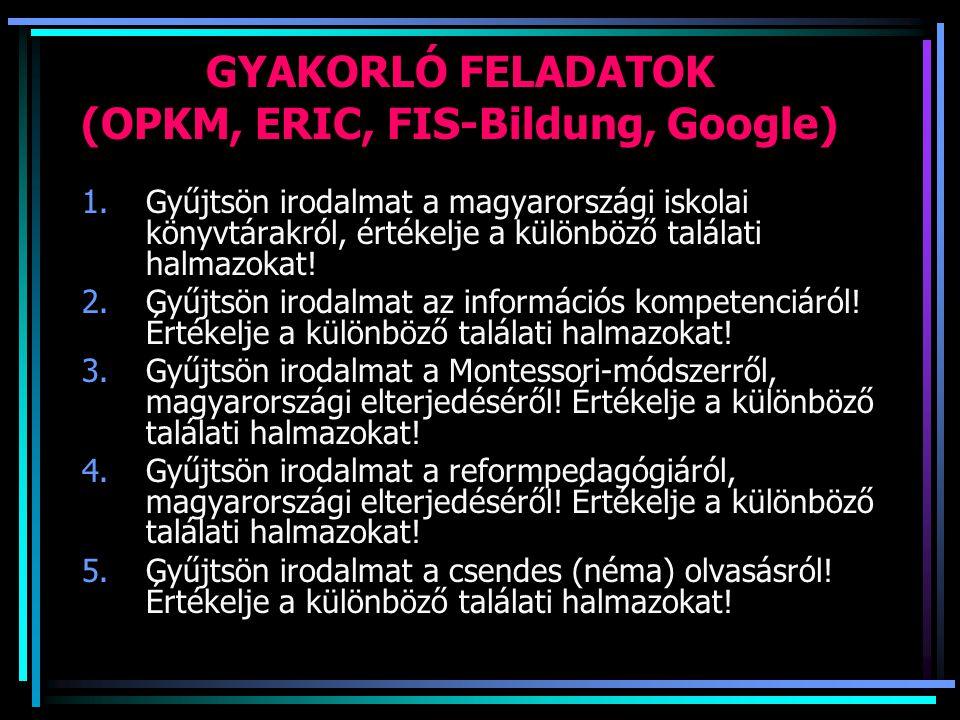GYAKORLÓ FELADATOK (OPKM, ERIC, FIS-Bildung, Google) 1.Gyűjtsön irodalmat a magyarországi iskolai könyvtárakról, értékelje a különböző találati halmaz