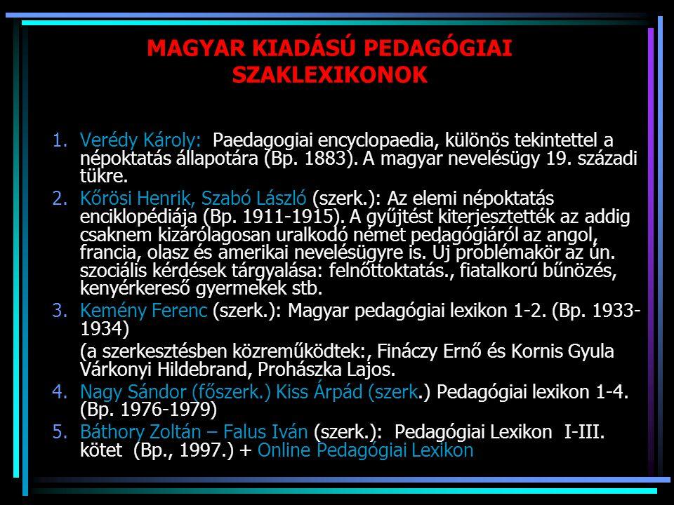 MAGYAR KIADÁSÚ PEDAGÓGIAI SZAKLEXIKONOK 1.Verédy Károly: Paedagogiai encyclopaedia, különös tekintettel a népoktatás állapotára (Bp. 1883). A magyar n