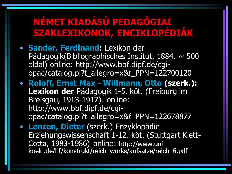 NÉMET KIADÁSÚ PEDAGÓGIAI SZAKLEXIKONOK, ENCIKLOPÉDIÁK Sander, Ferdinand: Lexikon der Pädagogik(Bibliographisches Institut, 1884. ~ 500 oldal) online:
