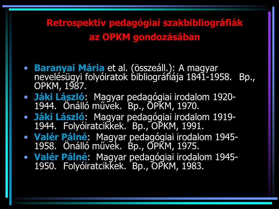 Retrospektív pedagógiai szakbibliográfiák az OPKM gondozásában Baranyai Mária et al. (összeáll.): A magyar nevelésügyi folyóiratok bibliográfiája 1841
