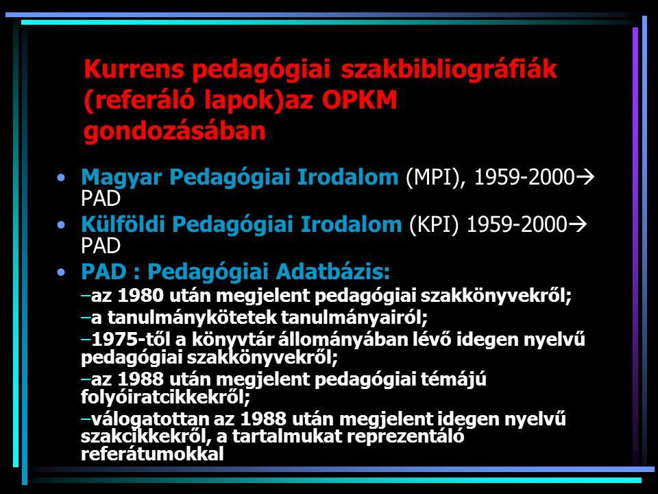 Kurrens pedagógiai szakbibliográfiák (referáló lapok)az OPKM gondozásában Magyar Pedagógiai Irodalom (MPI), 1959-2000  PAD Külföldi Pedagógiai Irodal