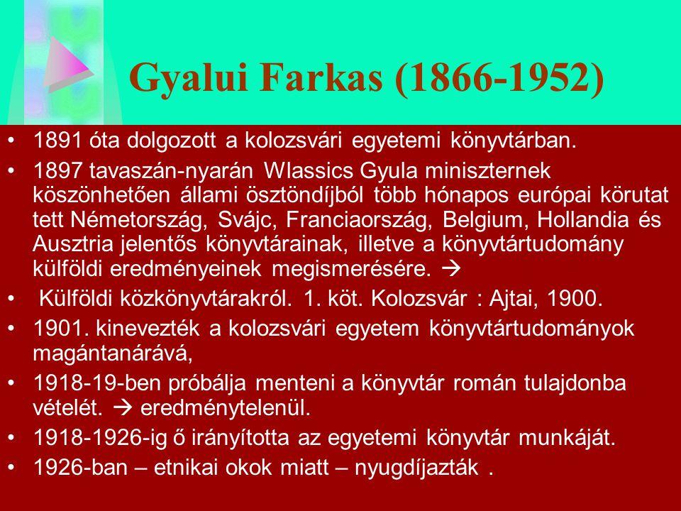 Gyalui Farkas (1866-1952) 1891 óta dolgozott a kolozsvári egyetemi könyvtárban. 1897 tavaszán-nyarán Wlassics Gyula miniszternek köszönhetően állami ö