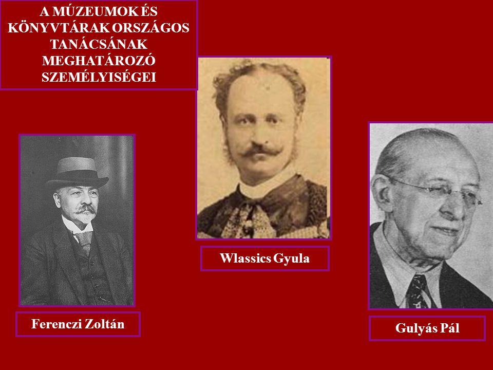 Ferenczi Zoltán Wlassics Gyula Gulyás Pál A MÚZEUMOK ÉS KÖNYVTÁRAK ORSZÁGOS TANÁCSÁNAK MEGHATÁROZÓ SZEMÉLYISÉGEI