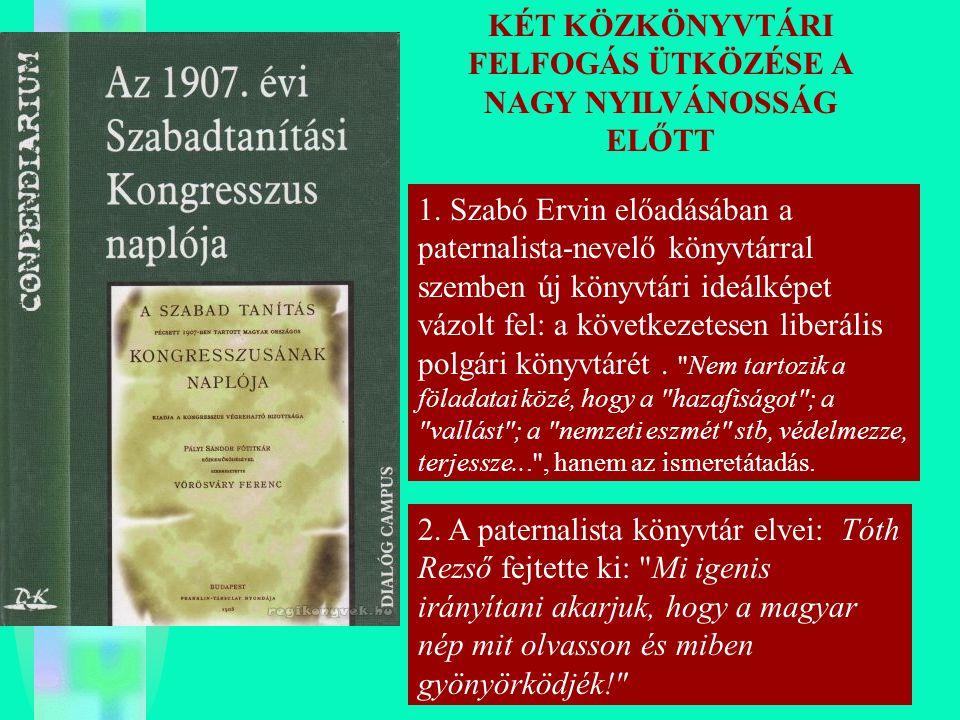 KÉT KÖZKÖNYVTÁRI FELFOGÁS ÜTKÖZÉSE A NAGY NYILVÁNOSSÁG ELŐTT 1. Szabó Ervin előadásában a paternalista-nevelő könyvtárral szemben új könyvtári ideálké