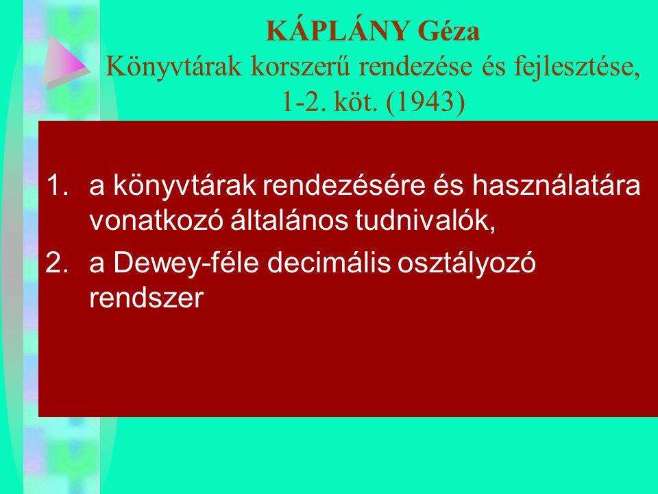 KÁPLÁNY Géza Könyvtárak korszerű rendezése és fejlesztése, 1-2. köt. (1943) 1.a könyvtárak rendezésére és használatára vonatkozó általános tudnivalók,