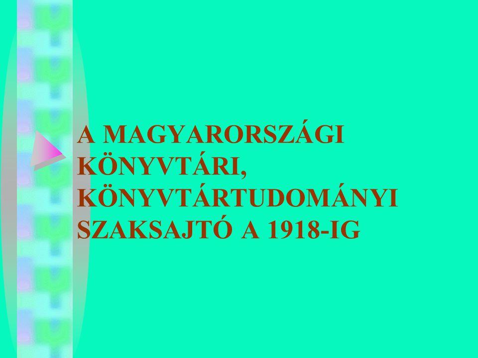 A MAGYARORSZÁGI KÖNYVTÁRI, KÖNYVTÁRTUDOMÁNYI SZAKSAJTÓ A 1918-IG