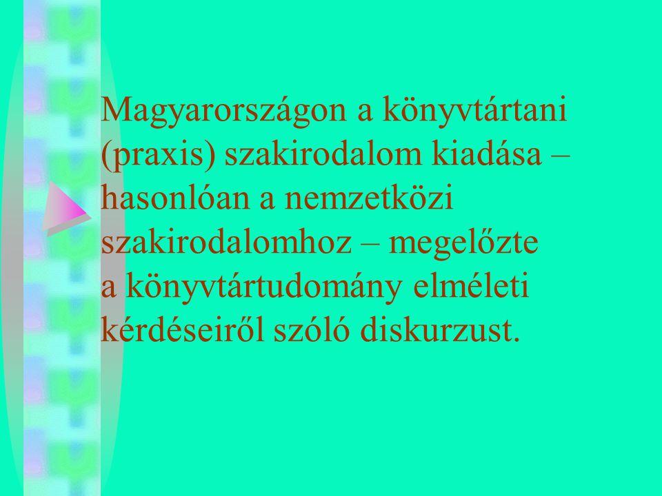 Magyarországon a könyvtártani (praxis) szakirodalom kiadása – hasonlóan a nemzetközi szakirodalomhoz – megelőzte a könyvtártudomány elméleti kérdéseir