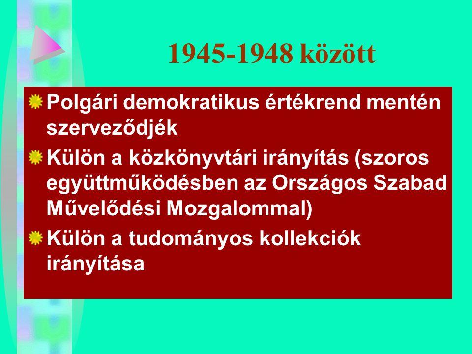 1945-1948 között Polgári demokratikus értékrend mentén szerveződjék Külön a közkönyvtári irányítás (szoros együttműködésben az Országos Szabad Művelőd