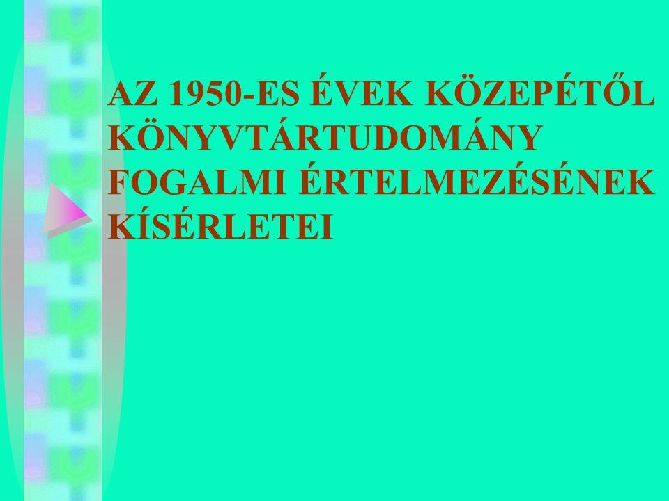 AZ 1950-ES ÉVEK KÖZEPÉTŐL KÖNYVTÁRTUDOMÁNY FOGALMI ÉRTELMEZÉSÉNEK KÍSÉRLETEI