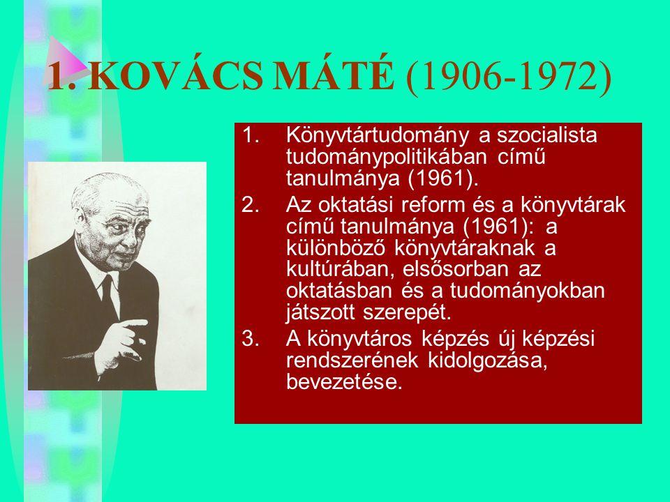 1. KOVÁCS MÁTÉ (1906-1972) 1.Könyvtártudomány a szocialista tudománypolitikában című tanulmánya (1961). 2.Az oktatási reform és a könyvtárak című tanu
