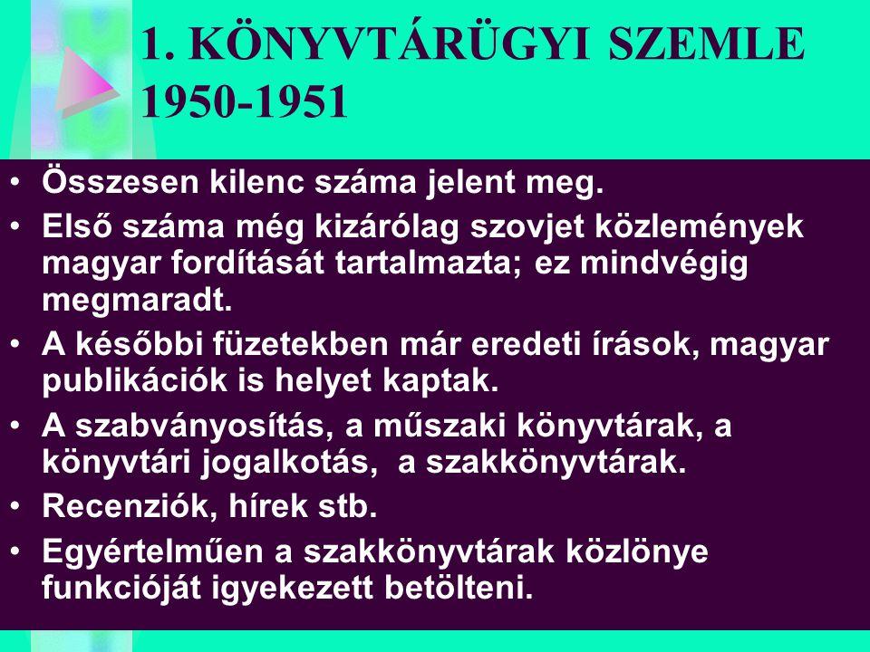 1. KÖNYVTÁRÜGYI SZEMLE 1950-1951 Összesen kilenc száma jelent meg. Első száma még kizárólag szovjet közlemények magyar fordítását tartalmazta; ez mind