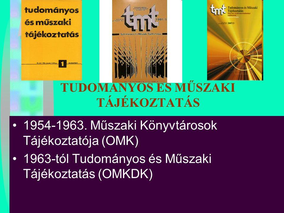 TUDOMÁNYOS ÉS MŰSZAKI TÁJÉKOZTATÁS 1954-1963. Műszaki Könyvtárosok Tájékoztatója (OMK) 1963-tól Tudományos és Műszaki Tájékoztatás (OMKDK)