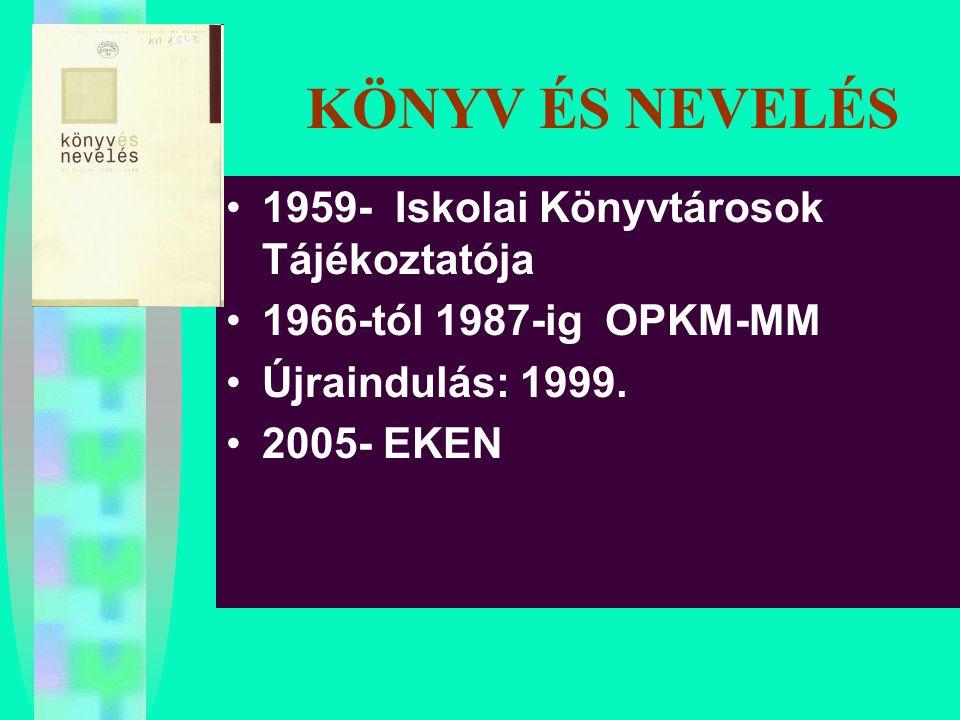 KÖNYV ÉS NEVELÉS 1959- Iskolai Könyvtárosok Tájékoztatója 1966-tól 1987-ig OPKM-MM Újraindulás: 1999. 2005- EKEN
