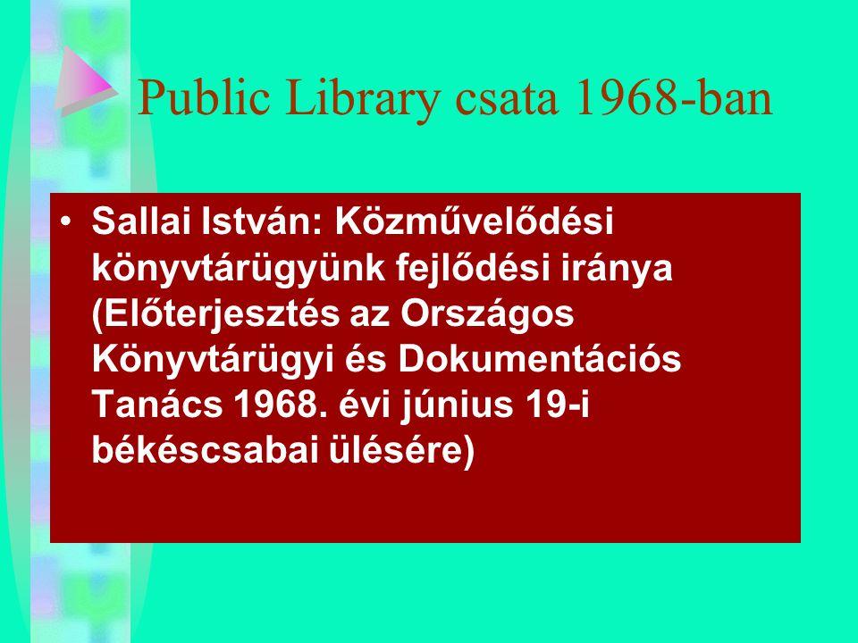 Public Library csata 1968-ban Sallai István: Közművelődési könyvtárügyünk fejlődési iránya (Előterjesztés az Országos Könyvtárügyi és Dokumentációs Ta