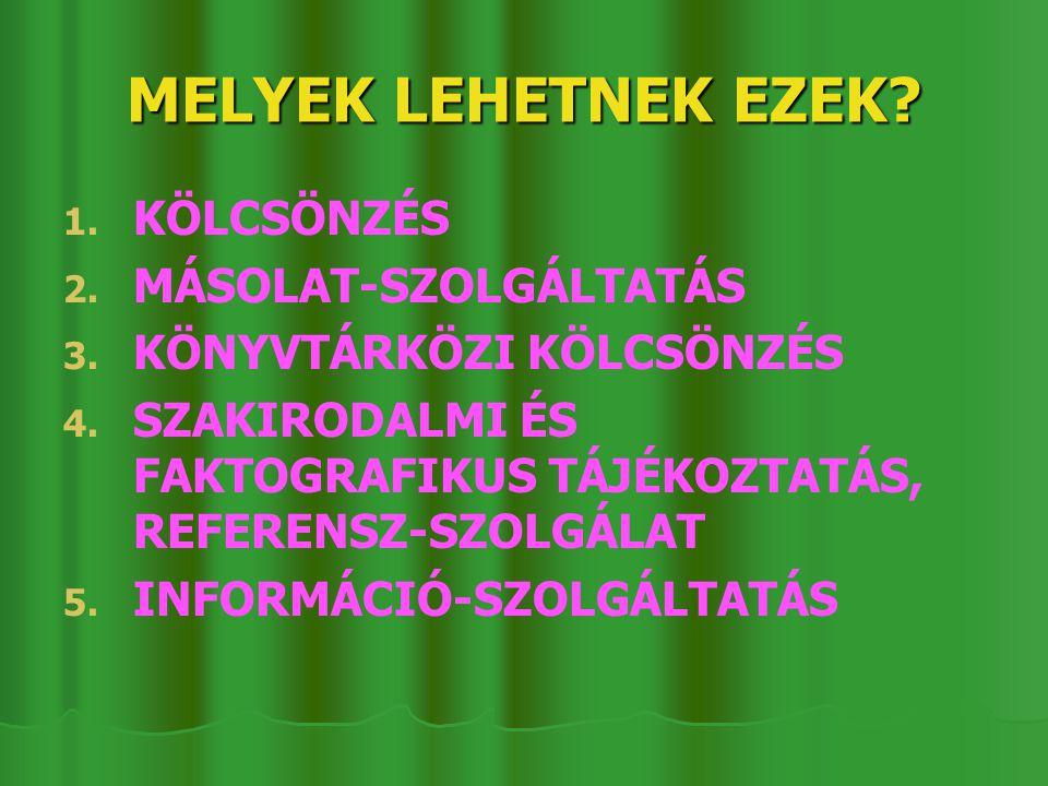 MELYEK LEHETNEK EZEK. 1. 1. KÖLCSÖNZÉS 2. 2. MÁSOLAT-SZOLGÁLTATÁS 3.