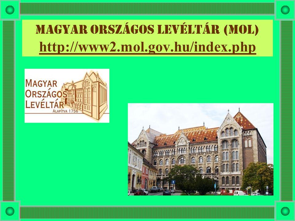 Magyar országos levéltár (MOL) http://www2.mol.gov.hu/index.php http://www2.mol.gov.hu/index.php