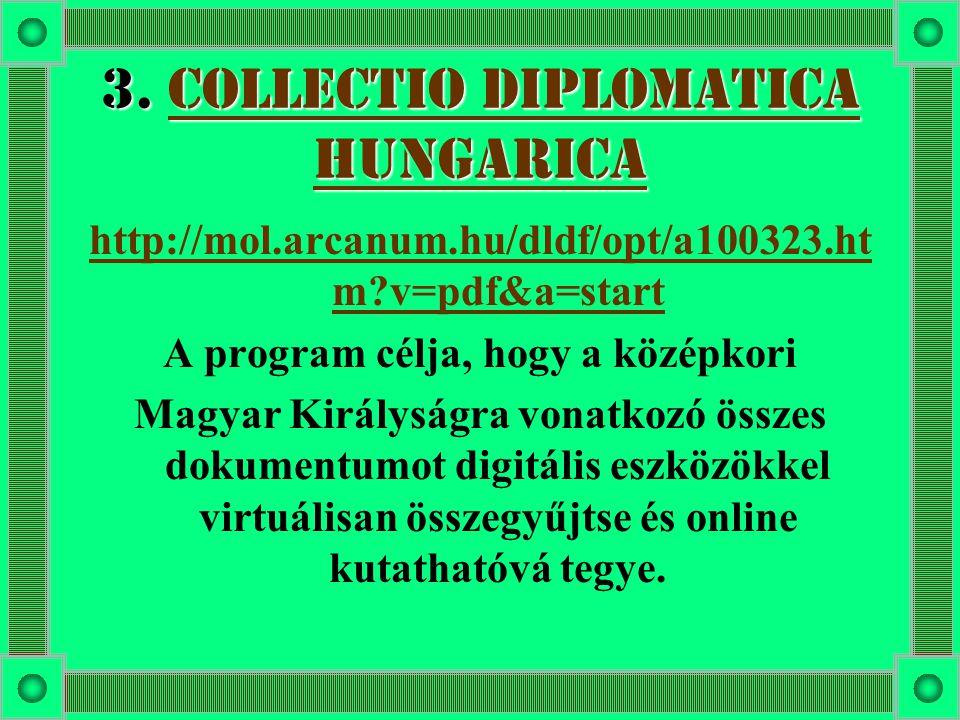 3. Collectio Diplomatica Hungarica Collectio Diplomatica HungaricaCollectio Diplomatica Hungarica http://mol.arcanum.hu/dldf/opt/a100323.ht m?v=pdf&a=