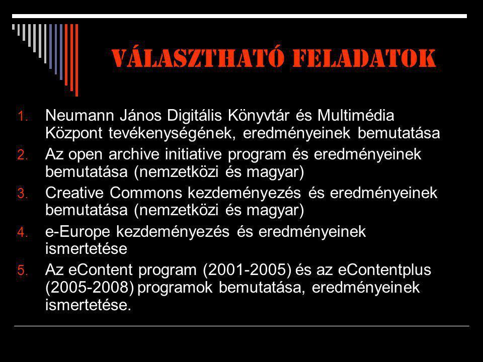 Választható feladatok 1. Neumann János Digitális Könyvtár és Multimédia Központ tevékenységének, eredményeinek bemutatása 2. Az open archive initiativ