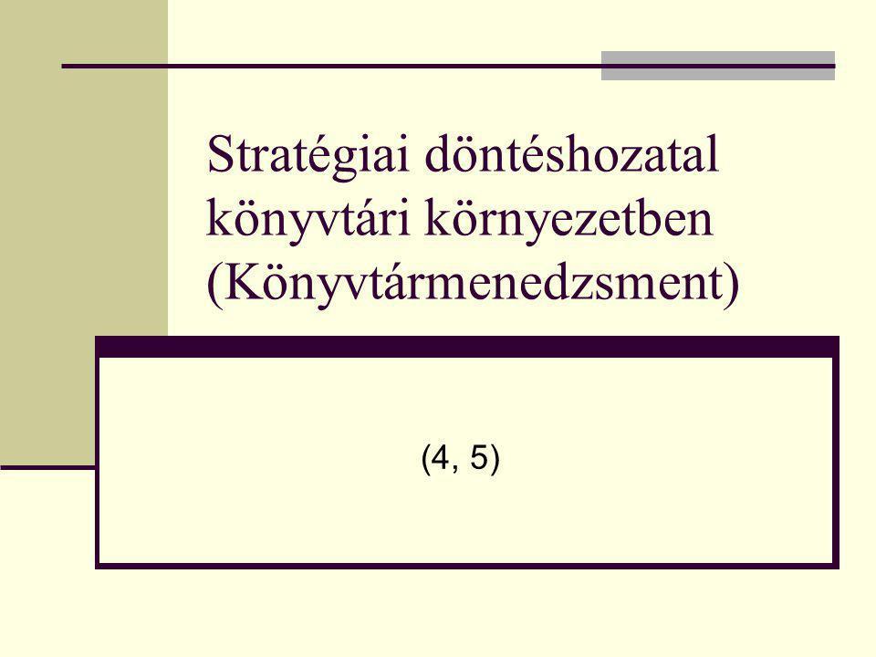 Stratégiai döntéshozatal könyvtári környezetben (Könyvtármenedzsment) (4, 5)