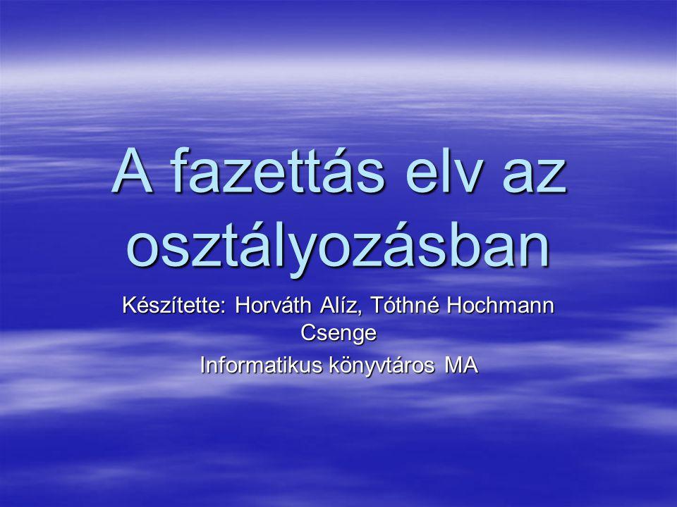 A fazettás elv az osztályozásban Készítette: Horváth Alíz, Tóthné Hochmann Csenge Informatikus könyvtáros MA