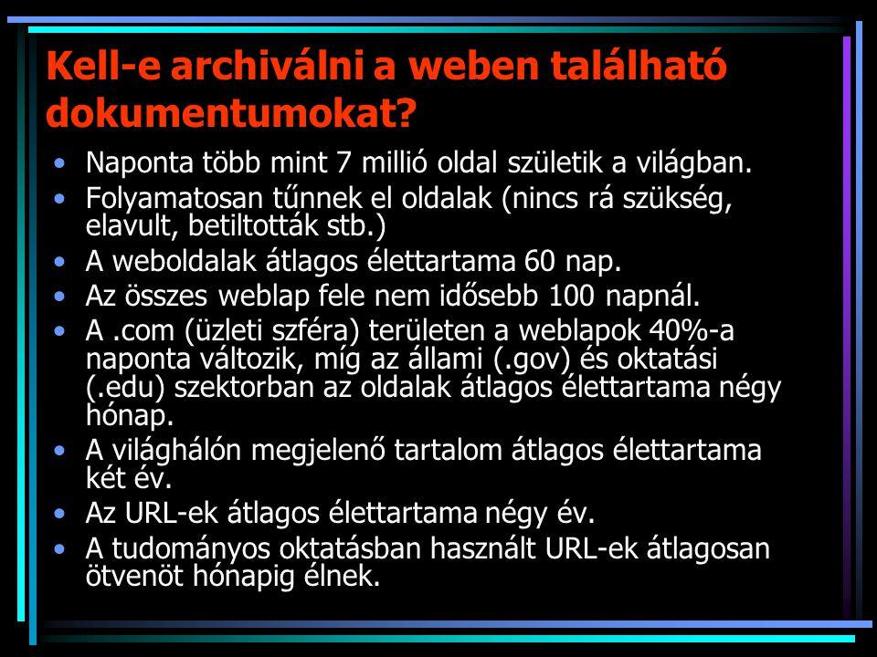 Kell-e archiválni a weben található dokumentumokat? Naponta több mint 7 millió oldal születik a világban. Folyamatosan tűnnek el oldalak (nincs rá szü
