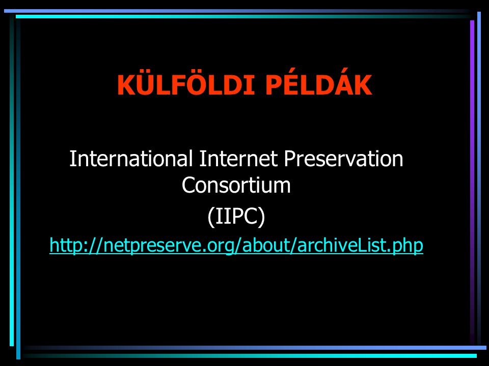 KÜLFÖLDI PÉLDÁK International Internet Preservation Consortium (IIPC) http://netpreserve.org/about/archiveList.php