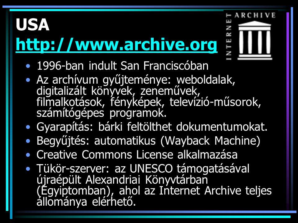 USA http://www.archive.org http://www.archive.org 1996-ban indult San Franciscóban Az archívum gyűjteménye: weboldalak, digitalizált könyvek, zeneművek, filmalkotások, fényképek, televízió-műsorok, számítógépes programok.