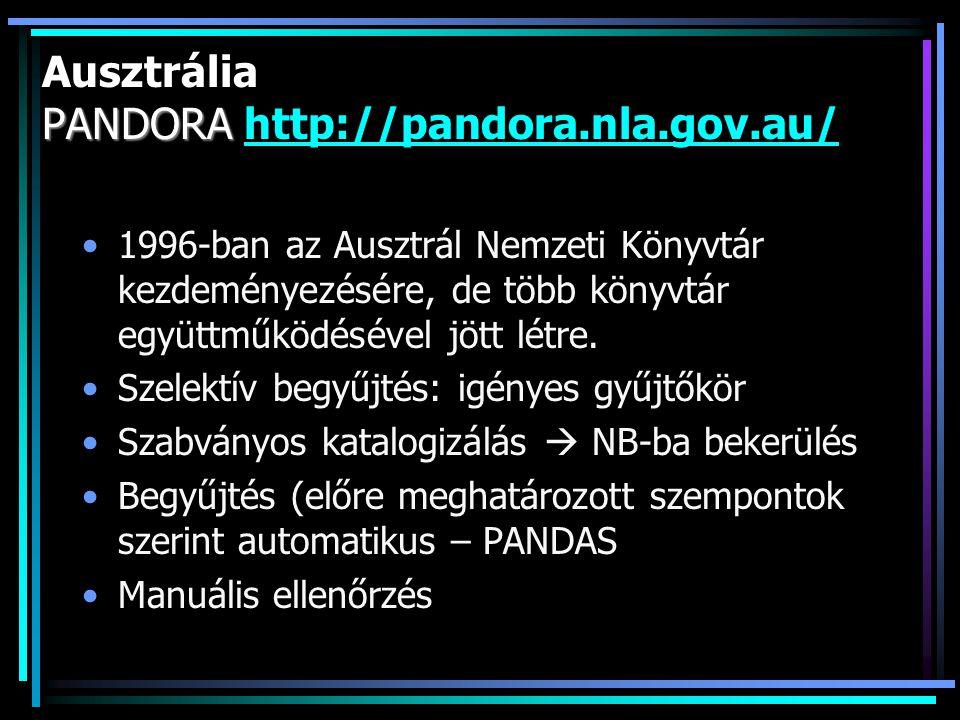 PANDORA Ausztrália PANDORA http://pandora.nla.gov.au/http://pandora.nla.gov.au/ 1996-ban az Ausztrál Nemzeti Könyvtár kezdeményezésére, de több könyvtár együttműködésével jött létre.