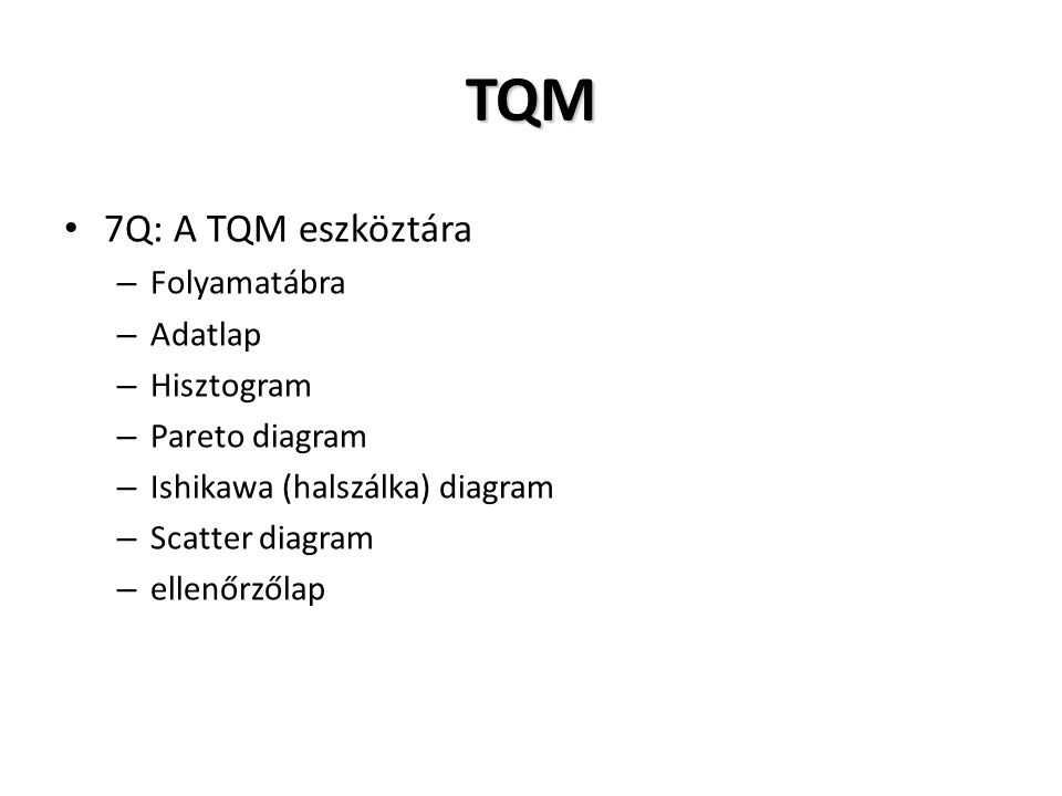 TQM 7Q: A TQM eszköztára – Folyamatábra – Adatlap – Hisztogram – Pareto diagram – Ishikawa (halszálka) diagram – Scatter diagram – ellenőrzőlap