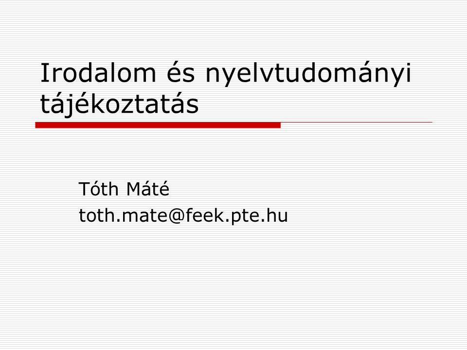 Irodalom és nyelvtudományi tájékoztatás Tóth Máté toth.mate@feek.pte.hu