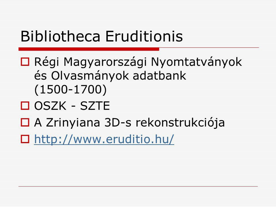 Bibliotheca Eruditionis  Régi Magyarországi Nyomtatványok és Olvasmányok adatbank (1500-1700)  OSZK - SZTE  A Zrinyiana 3D-s rekonstrukciója  http