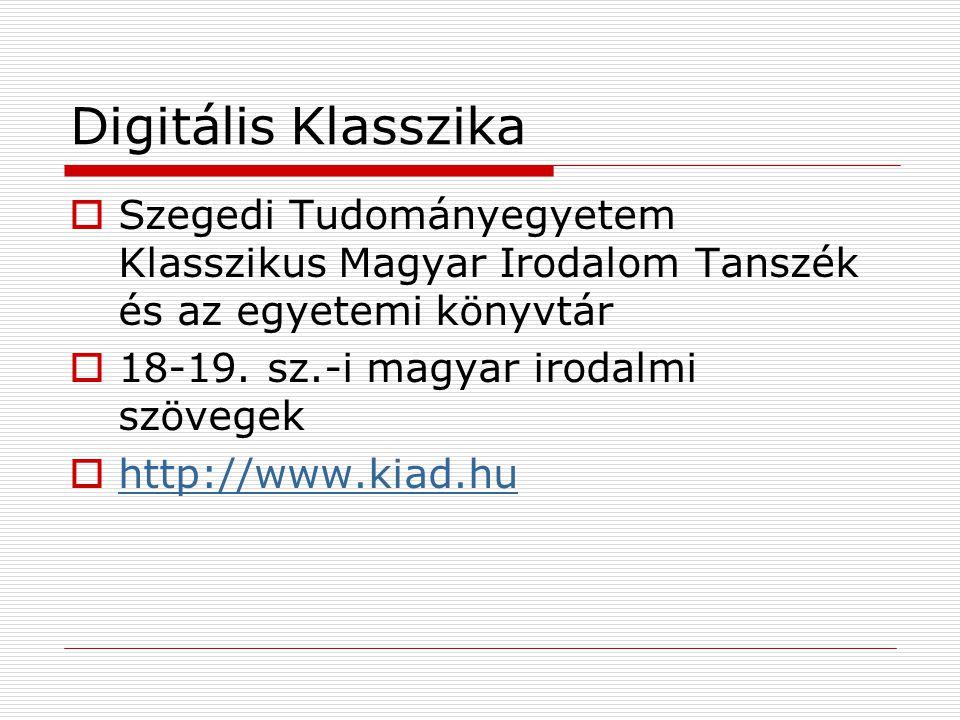 Digitális Klasszika  Szegedi Tudományegyetem Klasszikus Magyar Irodalom Tanszék és az egyetemi könyvtár  18-19. sz.-i magyar irodalmi szövegek  htt