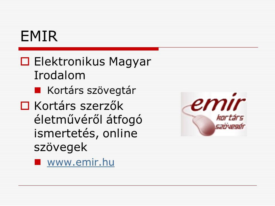 EMIR  Elektronikus Magyar Irodalom Kortárs szövegtár  Kortárs szerzők életművéről átfogó ismertetés, online szövegek www.emir.hu