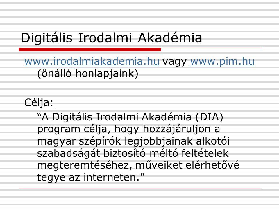 """www.irodalmiakademia.huwww.irodalmiakademia.hu vagy www.pim.hu (önálló honlapjaink)www.pim.hu Célja: """"A Digitális Irodalmi Akadémia (DIA) program célj"""