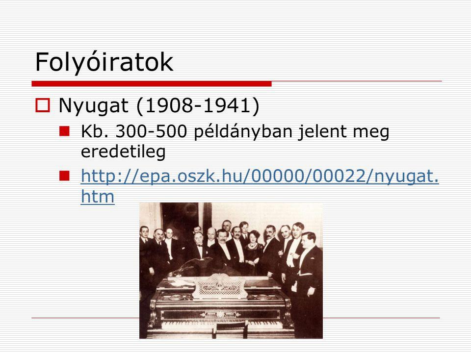 Folyóiratok  Nyugat (1908-1941) Kb. 300-500 példányban jelent meg eredetileg http://epa.oszk.hu/00000/00022/nyugat. htm http://epa.oszk.hu/00000/0002