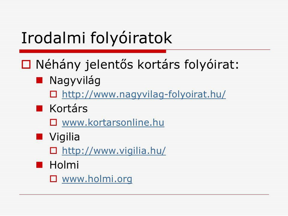 Irodalmi folyóiratok  Néhány jelentős kortárs folyóirat: Nagyvilág  http://www.nagyvilag-folyoirat.hu/ http://www.nagyvilag-folyoirat.hu/ Kortárs 