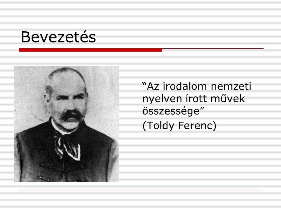 """Bevezetés """"Az irodalom nemzeti nyelven írott művek összessége"""" (Toldy Ferenc)"""