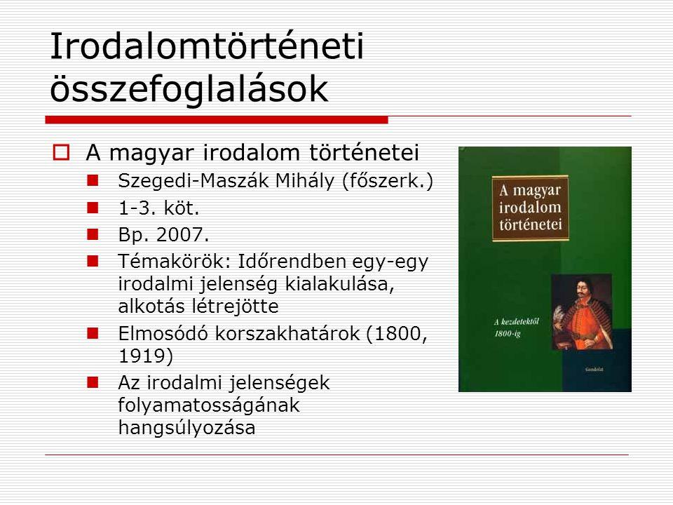 Irodalomtörténeti összefoglalások  A magyar irodalom történetei Szegedi-Maszák Mihály (főszerk.) 1-3. köt. Bp. 2007. Témakörök: Időrendben egy-egy ir