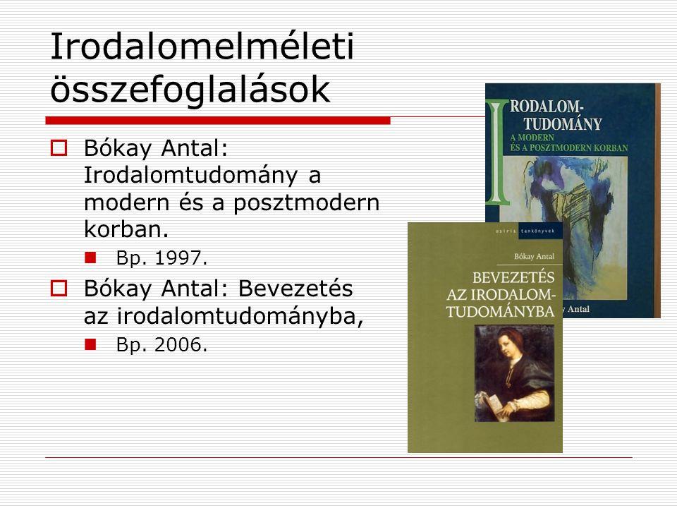 Irodalomelméleti összefoglalások  Bókay Antal: Irodalomtudomány a modern és a posztmodern korban. Bp. 1997.  Bókay Antal: Bevezetés az irodalomtudom