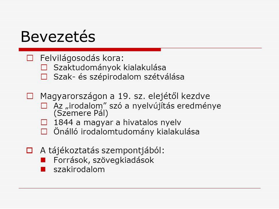 """Bevezetés Felvilágosodás kora: Szaktudományok kialakulása Szak- és szépirodalom szétválása Magyarországon a 19. sz. elejétől kezdve Az """"irodalom"""" szó"""