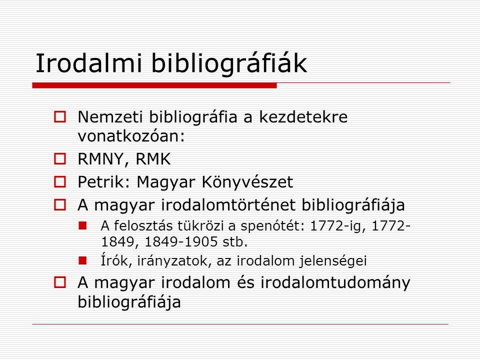 Irodalmi bibliográfiák  Nemzeti bibliográfia a kezdetekre vonatkozóan:  RMNY, RMK  Petrik: Magyar Könyvészet  A magyar irodalomtörténet bibliográf