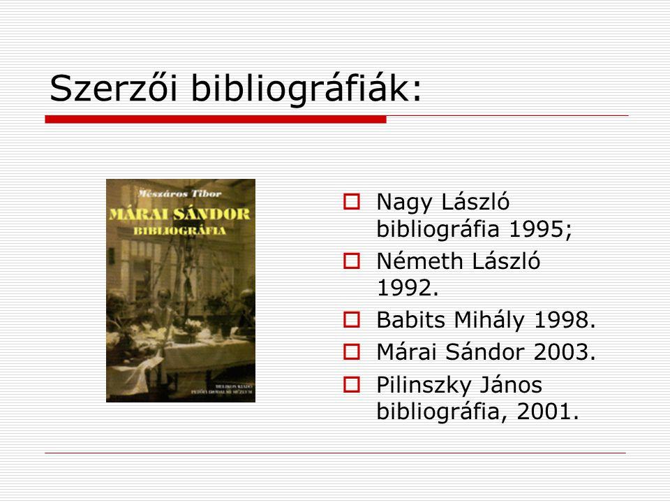 Szerzői bibliográfiák:  Nagy László bibliográfia 1995;  Németh László 1992.  Babits Mihály 1998.  Márai Sándor 2003.  Pilinszky János bibliográfi