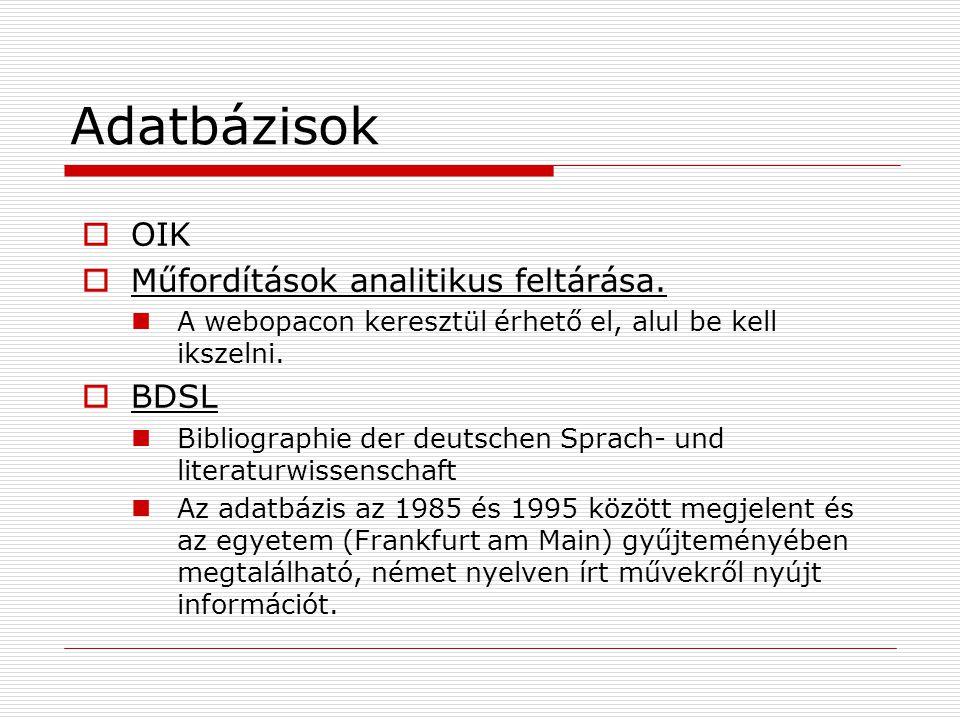 Adatbázisok  OIK  Műfordítások analitikus feltárása. A webopacon keresztül érhető el, alul be kell ikszelni.  BDSL Bibliographie der deutschen Spra