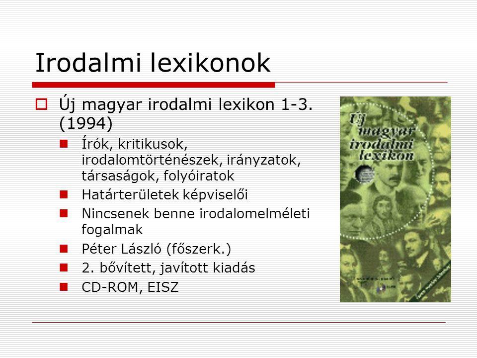 Irodalmi lexikonok  Új magyar irodalmi lexikon 1-3. (1994) Írók, kritikusok, irodalomtörténészek, irányzatok, társaságok, folyóiratok Határterületek