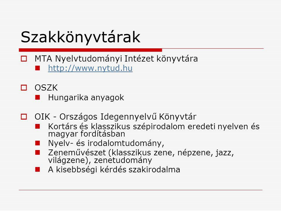 Szakkönyvtárak  MTA Nyelvtudományi Intézet könyvtára http://www.nytud.hu  OSZK Hungarika anyagok  OIK - Országos Idegennyelvű Könyvtár Kortárs és k