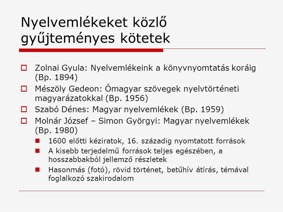 Nyelvemlékeket közlő gyűjteményes kötetek  Zolnai Gyula: Nyelvemlékeink a könyvnyomtatás koráig (Bp. 1894)  Mészöly Gedeon: Ómagyar szövegek nyelvtö