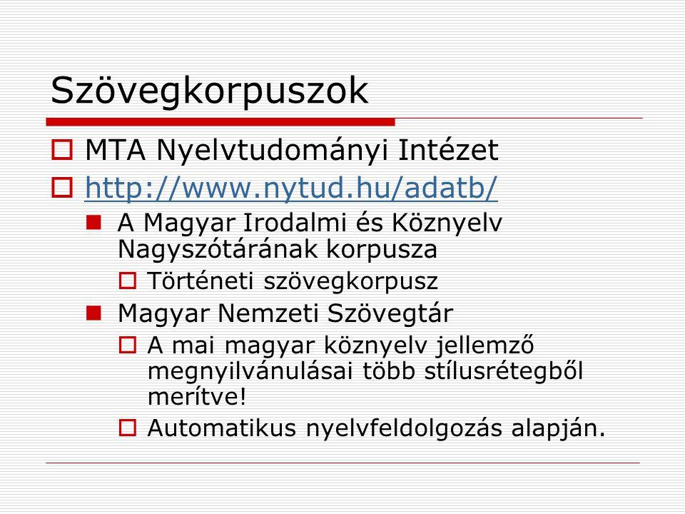 Szövegkorpuszok  MTA Nyelvtudományi Intézet  http://www.nytud.hu/adatb/ http://www.nytud.hu/adatb/ A Magyar Irodalmi és Köznyelv Nagyszótárának korp